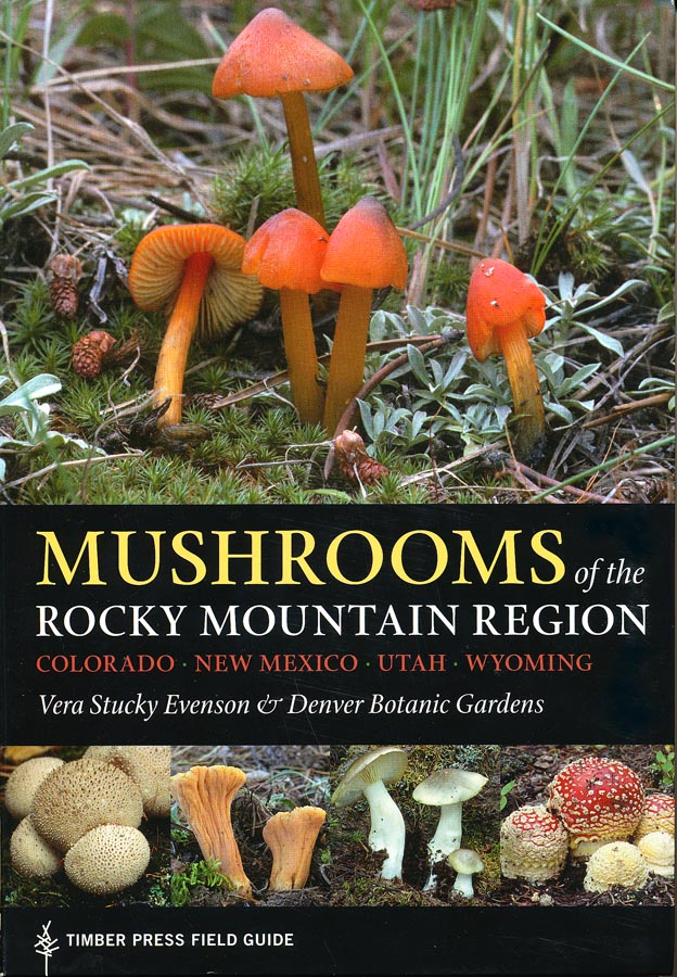 Mushrooms of the Rocky Mountain Region: Colorado, New Mexico, Utah, Wyoming