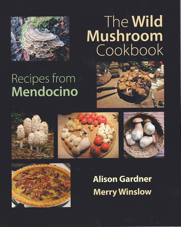 The Wild Mushroom Cookbook: Recipes from Mendocino